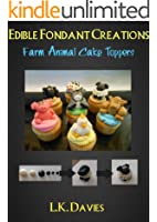 Fondant Cake Toppers: Farm Animals (Edible Fondant Creations Book 6) (English Edition)