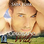 Colorado Wild: Colorado Heart, Volume 1 (       UNABRIDGED) by Sara York Narrated by Stan Jenson