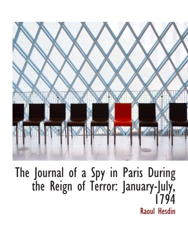 The Journal of a Spy in Paris During the Reign of Terror: January-July, 1794