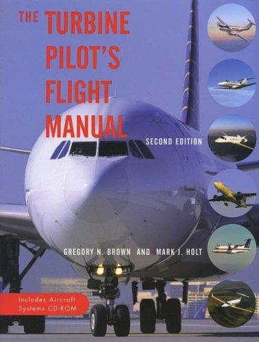The Turbine Pilot's Flight Manual: Includes Aircraft...