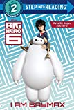 img - for I Am Baymax (Disney Big Hero 6) (Step into Reading) book / textbook / text book