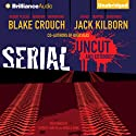 Serial Uncut (       UNABRIDGED) by Blake Crouch, Jack Kilborn, J. A. Konrath Narrated by Patrick Lawlor, Angela Dawe