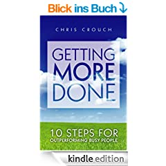 Getting More Done: 10 Steps for Outperforming Busy People