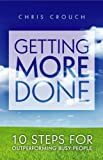 img - for Getting More Done: 10 Steps for Outperforming Busy People book / textbook / text book