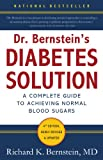 Dr. Bernsteins Diabetes Solution: The Complete Guide to Achieving Normal Blood Sugars