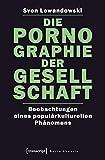 Image de Die Pornographie der Gesellschaft: Beobachtungen eines populärkulturellen Phänomens (Sozialtheorie