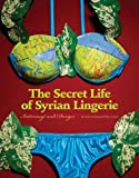 img - for Secret Life of Syrian Lingerie: Intimacy and Design book / textbook / text book
