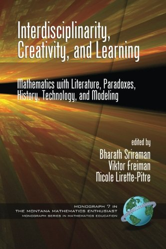 Interdisciplinarity, Creativity, and Learning: Mathematics with Literature, Paradoxes, History, Technology, and Modeling (Montana Mathematics Enthusiast: Monograph Series in Mathematics Education)
