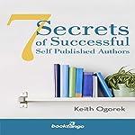 7 Secrets of Successful Self Published Authors | Keith Ogorek