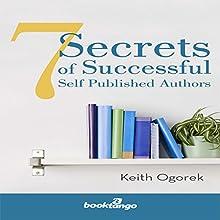7 Secrets of Successful Self Published Authors   Livre audio Auteur(s) : Keith Ogorek Narrateur(s) : Ethan Sawyer