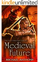 Medieval Future: The Last Dragon Throne: An Epic Fantasy Adventure