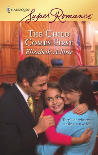The Child Comes First (Harlequin Superromance), ELIZABETH ASHTREE