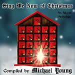 Sing We Now of Christmas: An Advent Anthology | Michael D. Young,Betsy Love,C. Michelle Jefferies,Brian C. Ricks,Janet Olsen,Teresa G. Osgood,Susan Dayley