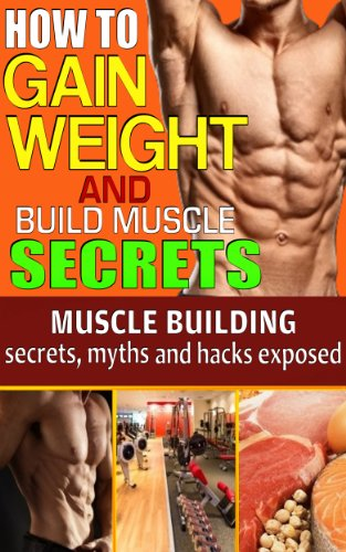 GAIN WEIGHT and BUILD MUSCLE Secrets (Muscle Building secrets, myths, and hacks exposed) (English Edition)