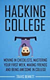 Hacking College: Moving in checklists, mastering your first week, making friends and being awesome in college