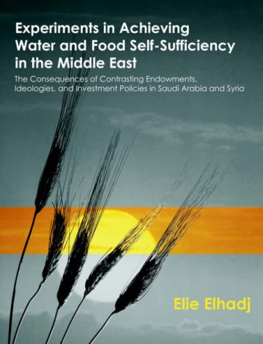 Experiments in Achieving Water and Food Self-Sufficiency in the Middle East: The Consequences of Contrasting Endowments, Ideologies, and Investment Policies in Saudi Arabia and Syria