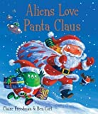 Aliens Love Panta Claus by Freedman, Claire (2010) Claire Freedman