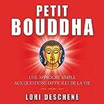 Petit Bouddha: Une approche simple aux questions difficiles de la vie   Lori Deschene