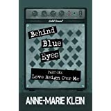 Behind Blue Eyes: Love Reign O'er Meby Anne-Marie Klein