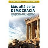 Mas alla de la democracia: Por que la democracia no lleva a la solidaridad, la prosperidad y la libertad, sino...