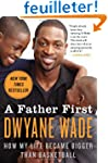 A Father First: How My Life Became Bi...