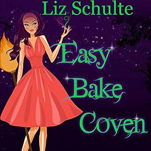 Easy Bake Coven (Easy Bake Coven #1) - Liz Schulte