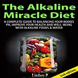 The Alkaline Miracle Diet 2nd Edition: A Complete Guide to Balancing Your Body's pH, Improve Your Health and Well-being with Alkaline Foods & Water