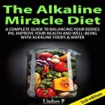 The Alkaline Miracle Diet 2nd Edition: A Complete Guide to Balancing Your Body's pH, Improve Your Health and Well-being with Alkaline Foods & Water | Lindsey P
