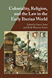 Coloniality, Religion, and the Law in the Early Iberian World (Hispanic Issues)
