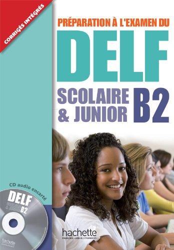 Delf scolaire et junior B2. Livre de l'élève con corrigés. Con CD Audio. Per le Scuole superiori (DELF/DALF)