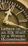 Letters on an Elk Hunt by a Woman Homesteader by Elinore Pruitt Stewart