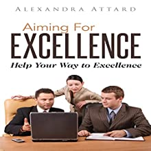 Aiming for Excellence: Help Your Way to Excellence (       UNABRIDGED) by Alexandra Attard Narrated by Sebastian Cash