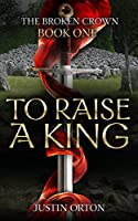 To Raise a King (The Broken Crown Book 1)
