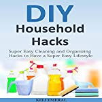 DIY Household Hacks: Super Easy Cleaning and Organizing Hacks to Have a Super Easy Lifestyle | Kelly Meral
