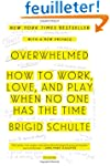 Overwhelmed: How to Work, Love, and P...