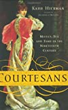 Courtesans: Money, Sex and Fame in the Nineteenth Century (0066209552) by Katie Hickman