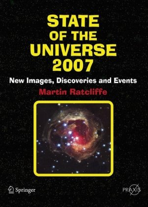 State Of The Universe 2007: New Images, Discoveries, And Events (Springer Praxis Books / Popular Astronomy)