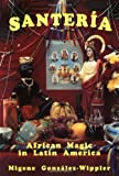 Santeria: African Magic in Latin America (0942272048) by Migene Gonzalez-Wippler