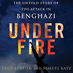 Under Fire: The Untold Story of the Attack in Benghazi | [Fred Burton, Samuel M. Katz]