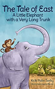 Children's Book: The Tale of East - A Little Elephant with a  Very Long Trunk (Ages 4-8) (Bedtime Animal Stories)