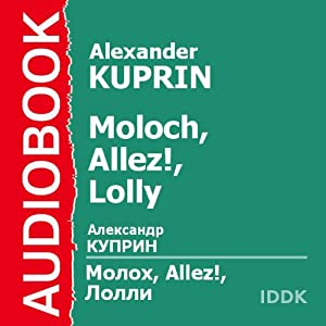 Moloch, Allez!, Lolly [Russian Edition] | [Alexander Kuprin]