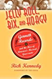 img - for Jelly Roll, Bix, and Hoagy, Revised and Expanded Edition: Gennett Records and the Rise of America's Musical Grassroots book / textbook / text book