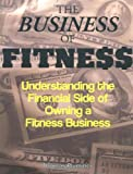 img - for The Business of Fitness: Understanding the Financial Side of Owning a Fitness Business book / textbook / text book