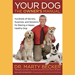 Your Dog: The Owner's Manual: Hundreds of Secrets, Surprises, and Solutions for Raising a Happy, Healthy Dog | [Marty Becker, Gina Spadafori]
