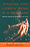 Singing the Lords Song in a New Land: Korean American Practices of Faith by Pak, Su Yon, Lee, Unzu, Kim, Jung Ha, Cho, Myung Ji unknown Edition [Paperback(2005)]