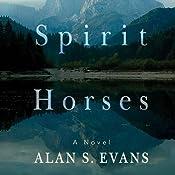 Spirit Horses   [Alan S. Evans]