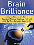 Brain Brilliance: Amazing Lessons on How to Improve Memory Blazingly Fast and Find Out How to Learn Much Faster (Brain Brilliance, Brain Brilliance books, brain training)