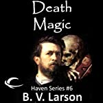 Death Magic: Haven Series, Book 6 (       UNABRIDGED) by B. V. Larson Narrated by Mark Boyett