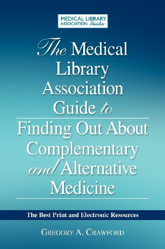 The Medical Library Association Guide to Finding Out About Complementary and Alternative Medicine: The Best Print and Electronic Resources (Medical Library Association Guides)