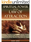 Spiritual Power and the Law of Attraction: 7 Steps to Self-Empowerment, 5 Steps to Deliberately Creating Your Reality